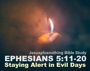 Ephesians 5:11-20 Bible Study Alert in evil days