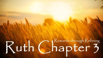 Ruth Chapter 3 Bible Study Commentary Rewards thru refining