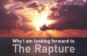 The blessed hope - why I am looking forward to the rapture