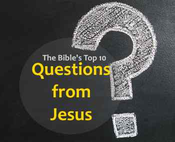 Top 10 - Best questions that Jesus asks in the Bible