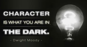 Character is what you are in the dark Eph 6 Bible study
