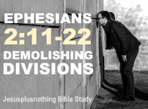 Ephesians chapter 2 Demolish divisions