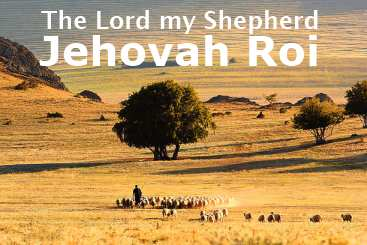 Jehovah Roi The Lord my Shepherd Psalm 23