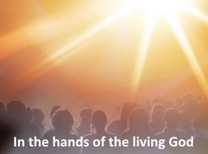 The judgment and grace of God - In the hands of the living God